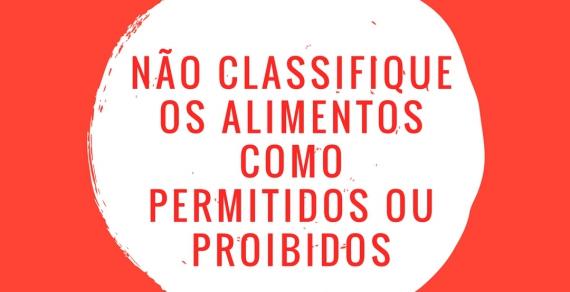 Não classifique os alimentos como permitidos ou proibidos