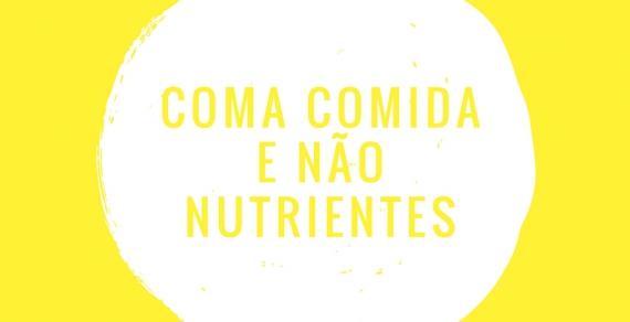 Coma comida e não nutrientes